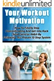 Your Workout Motivation - How To Finally Stop Procrastinating And Get Into Rock Solid  Exercise Habit By Following This Proven 12-Step System (Workout ... Exercise Science and Procrastination Cure)