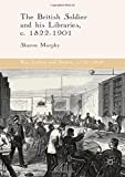 img - for The British Soldier and his Libraries, c. 1822-1901 (War, Culture and Society, 1750-1850) book / textbook / text book