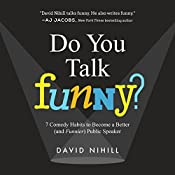 Do You Talk Funny?: 7 Comedy Habits to Become a Better (and Funnier) Public Speaker   [David Nihill]