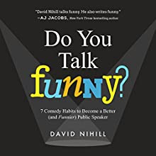 Do You Talk Funny?: 7 Comedy Habits to Become a Better (and Funnier) Public Speaker Audiobook by David Nihill Narrated by David Nihill