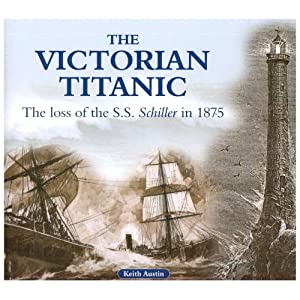 The Victorian Titanic: The Loss of the SS Schiller in 1875: Amazon ...