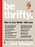 img - for Be Thrifty: How to Live Better with Less book / textbook / text book