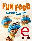 Fun Food: Kreative Rezeptideen f�r Kinderfest, Motto-Party und viele weitere Anl�sse (German Edition)