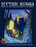 img - for Mythic Russia: Heroism and Adventure in the Land of the Firebird book / textbook / text book