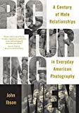 img - for Picturing Men: A Century of Male Relationships in Everyday American Photography by Ibson John (2006-05-01) Paperback book / textbook / text book