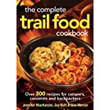 The Complete Trail Food Cookbook: Over 300 Recipes for Campers, Canoeists and Backpackersby Jennifer MacKenzie