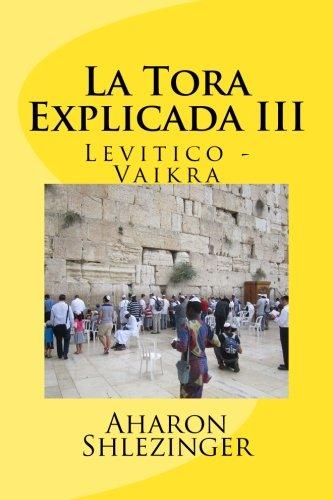 La Tora Explicada III: Levitico - Vaikra: Volume 3
