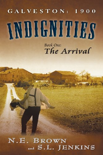 Book: Galveston - 1900 - Indignities, Book One - The Arrival by N.E. Brown and S. L. Jenkins