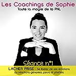 Lâcher prise - Se libérer de ses émotions ou réactions gênantes, peurs ou phobies: Coaching en PNL (Séance 1) | Sophie Magenta