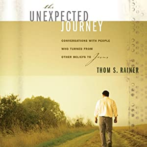 The Unexpected Journey: Conversations with People Who Turned from Other Beliefs to Jesus | [Thom S. Rainer]