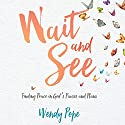 Wait and See: Finding Peace in God's Pauses and Plans Audiobook by Wendy Pope Narrated by Jill Monaco