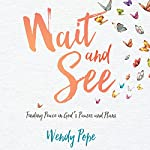 Wait and See: Finding Peace in God's Pauses and Plans | Wendy Pope