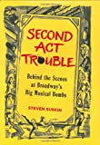 img - for Second Act Trouble: Behind the Scenes at Broadway's Big Musical Bombs book / textbook / text book