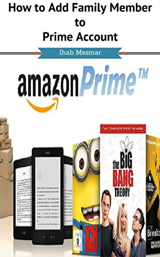 How to Add Family Member to Prime Account: How to Add Family Member to Prime Membership (Amazon Kindle My Account compare prices)