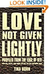 Love Not Given Lightly: Profiles from...