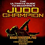 The Ultimate Guide to Becoming a Judo Champion: For Judo Coaches, Judo Parents, and Judo Players | Rhadi Ferguson