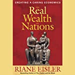 The Real Wealth of Nations: Creating a Caring Economics | Riane Eisler
