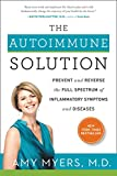 The Autoimmune Solution: Prevent and Reverse the Full Spectrum of Inflammatory Symptoms and Diseases