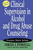 David J. Powell Clinical Supervision in Alcohol and Drug Abuse Counseling: Principles, Models, Methods (Psychology)