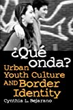 ¿Qué Onda?: Urban Youth Culture and Border Identity