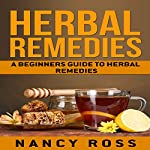 Herbal Remedies: A Beginners Guide to Herbal Remedies | Nancy Ross