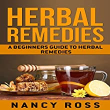 Herbal Remedies: A Beginners Guide to Herbal Remedies Audiobook by Nancy Ross Narrated by Sangita Chauhan