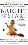 img - for Bright from the Start: The Simple, Science-Backed Way to Nurture Your Child's Developing Mindfrom Birth to Age 3 book / textbook / text book