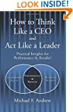 How to Think Like a CEO and Act Like a Leader: Practical Insights for Performance and Results! (English and Korean Edition)