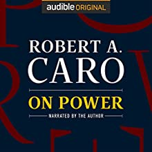 On Power | Livre audio Auteur(s) : Robert A. Caro Narrateur(s) : Robert A. Caro