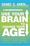 img - for Use Your Brain to Change Your Age: Secrets to Look, Feel, and Think Younger Every Day by Daniel G. Amen M.D. (Jan 1 2013) book / textbook / text book