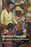 """Ruben Flores, """"Backroads Pragmatists: Mexico's Melting Pot and Civil Rights in the United States"""" (U of Pennsylvania Press, 2014)"""