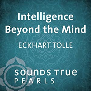 Intelligence Beyond the Mind: Cooperating with the Movement of Life | [Eckhart Tolle]