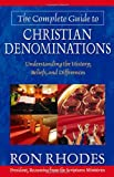 The Complete Guide to Christian Denominations: Understanding the History, Beliefs, and Differences (0736912894) by Rhodes, Ron