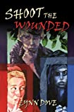 Shoot the Wounded (The Wounded Trilogy Book 1)