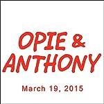 Opie & Anthony, Jesse Joyce, Robert Klein, Iliza Shlesinger, and Sherrod Small, March 19, 2015 | Opie & Anthony