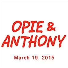 Opie & Anthony, Jesse Joyce, Robert Klein, Iliza Shlesinger, and Sherrod Small, March 19, 2015  by Opie & Anthony Narrated by Opie & Anthony