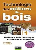 echange, troc Olivier Hamon, Vincent Roullat - Technologie des métiers du bois - Tome 1: Matériaux bois / Ouvrages / Produits et composants