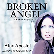 Broken Angel: A Kamlyn Paige Novel, Book 1 Audiobook by Alex Apostol Narrated by Shannon Scott