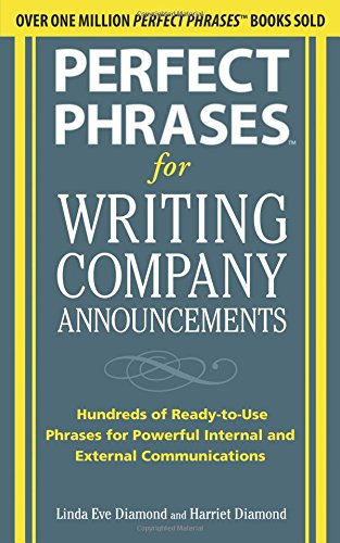 Perfect Phrases for Writing Company Announcements: Hundreds of Ready-to-Use Phrases for Powerful Internal and External Communications (Perfect Phrases Series)