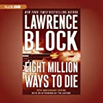 Eight Million Ways to Die (       UNABRIDGED) by Lawrence Block Narrated by Lawrence Block