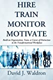 img - for Hire Train Monitor Motivate: Build an Organization, Team, or Career of Distinction in the Transformational Workplace (Books for Main Street) book / textbook / text book
