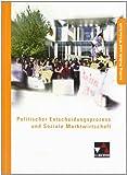Kolleg Politik und Wirtschaft / Politischer Entscheidungsprozess und Soziale Marktwirtschaft: Unterrichtswerk für die Oberstufe
