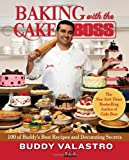 Baking with the Cake Boss: 100 of Buddys Best Recipes and Decorating Secrets