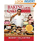 Baking with the Cake Boss: 100 of Buddy's Best Recipes and Decorating Secrets by Buddy Valastro