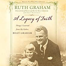 A Legacy of Faith: Things I Learned from My Father (       UNABRIDGED) by Ruth Graham Narrated by Pam Ward