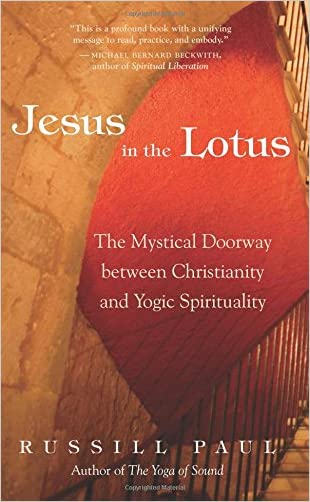 Jesus in the Lotus: The Mystical Doorway Between Christianity and Yogic Spirituality