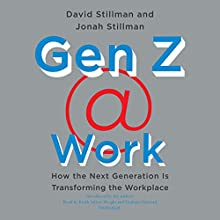 Gen Z @ Work: How the Next Generation Is Transforming the Workplace Audiobook by David Stillman, Jonah Stillman Narrated by Keith Sellon-Wright, Graham Halstead