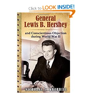 General Lewis B. Hershey and Conscientious Objection during World War II (American Military Experience)