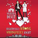 Rightfully Wrong Wrongfully Right | Varsha Dixit