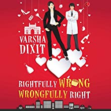 Rightfully Wrong Wrongfully Right Audiobook by Varsha Dixit Narrated by Supriya Jambunathan
